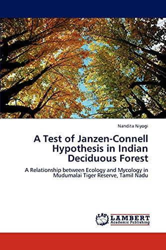 9783848430321: A Test of Janzen-Connell Hypothesis in Indian Deciduous Forest: A Relationship between Ecology and Mycology in Mudumalai Tiger Reserve, Tamil Nadu