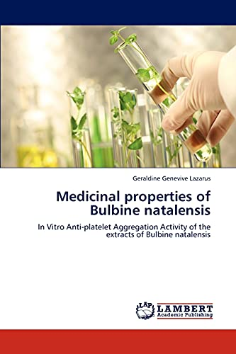 9783848431762: Medicinal properties of Bulbine natalensis: In Vitro Anti-platelet Aggregation Activity of the extracts of Bulbine natalensis
