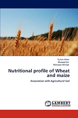9783848431946: Nutritional profile of Wheat and maize: Association with Agricultural Soil