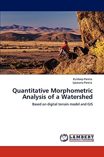 Quantitative Morphometric Analysis of a Watershed (Paperback): Upasana Pareta, Kuldeep Pareta