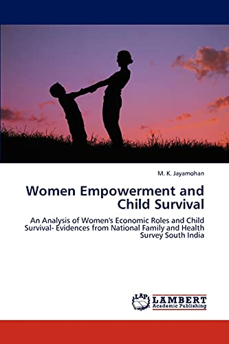9783848432820: Women Empowerment and Child Survival: An Analysis of Women's Economic Roles and Child Survival- Evidences from National Family and Health Survey South India