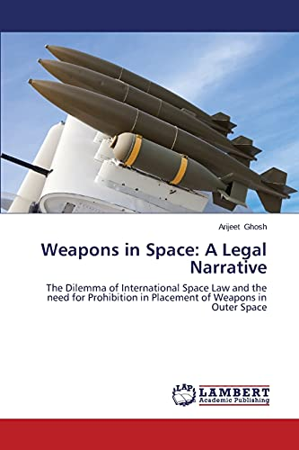 Weapons in Space: A Legal Narrative: Arijeet Ghosh