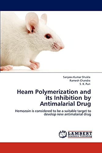 9783848433971: Heam Polymerization and its Inhibition by Antimalarial Drug: Hemozoin is considered to be a suitable target to develop new antimalarial drug