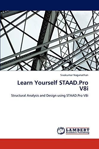 Learn Yourself STAAD.Pro V8i: Structural Analysis and: Sivakumar Naganathan