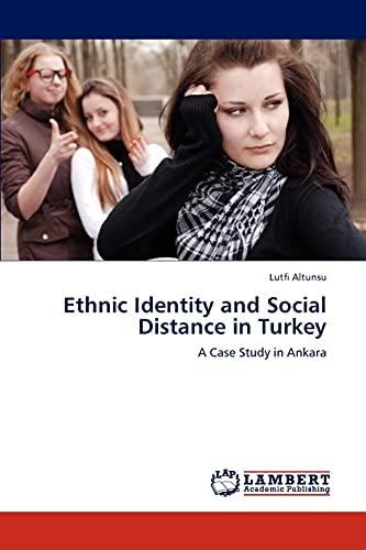 Ethnic Identity and Social Distance in Turkey: A Case Study in Ankara: Lutfi Altunsu