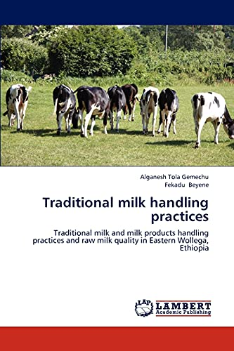 9783848435739: Traditional milk handling practices: Traditional milk and milk products handling practices and raw milk quality in Eastern Wollega, Ethiopia