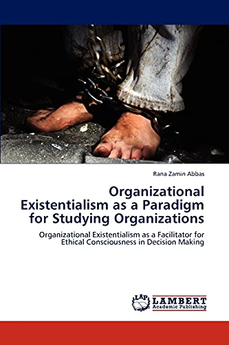 9783848435814: Organizational Existentialism as a Paradigm for Studying Organizations: Organizational Existentialism as a Facilitator for Ethical Consciousness in Decision Making