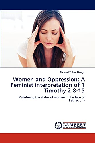 9783848435883: Women and Oppression: A Feminist interpretation of 1 Timothy 2:8-15: Redefining the status of women in the face of Patriacrchy