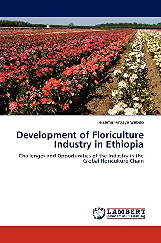 9783848435999: Development of Floriculture Industry in Ethiopia: Challenges and Opportunities of the Industry in the Global Floriculture Chain