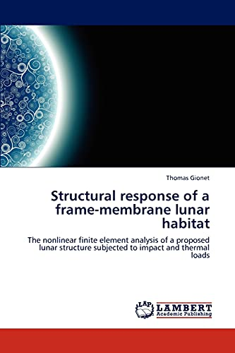 9783848436590: Structural response of a frame-membrane lunar habitat: The nonlinear finite element analysis of a proposed lunar structure subjected to impact and thermal loads