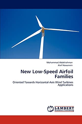 9783848438808: New Low-Speed Airfoil Families: Oriented Towards Horizontal-Axis Wind Turbines Applications