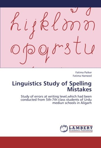 9783848440313: Linguistics Study of Spelling Mistakes: Study of errors at writing level,which had been conducted from 5th-7th class students of Urdu mediun schools in Aligarh