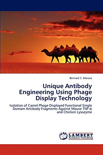 9783848441167: Unique Antibody Engineering Using Phage Display Technology: Isolation of Camel Phage Displayed Functional Single Domain Antibody Fragments Against Mouse TNF-α and Chicken Lysozyme