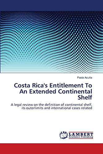 9783848441228: Costa Rica's Entitlement To An Extended Continental Shelf: A legal review on the definition of continental shelf, its outerlimits and international cases related