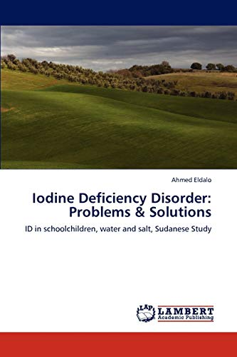 9783848441310: Iodine Deficiency Disorder: Problems & Solutions: ID in schoolchildren, water and salt, Sudanese Study