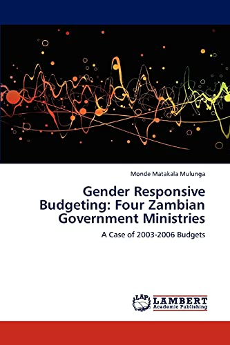 Gender Responsive Budgeting: Four Zambian Government Ministries: A Case of 2003-2006 Budgets: Monde...