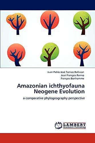 Amazonian Ichthyofauna Neogene Evolution: Juan Pablo Josà Torrico Ballivian