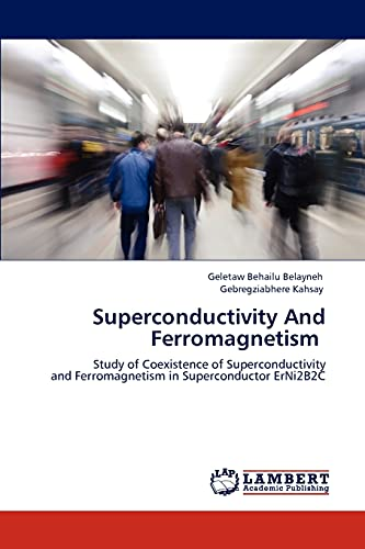 9783848441914: Superconductivity And Ferromagnetism: Study of Coexistence of Superconductivity and Ferromagnetism in Superconductor ErNi2B2C