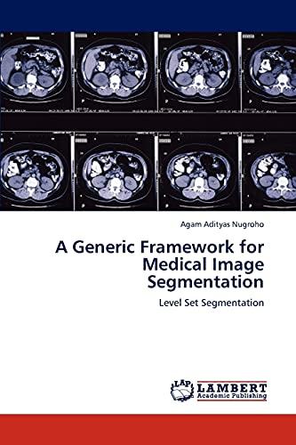 A Generic Framework for Medical Image Segmentation: Agam Adityas Nugroho