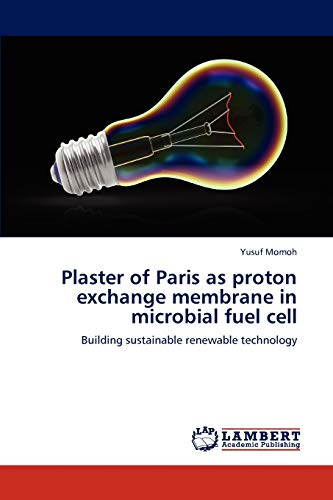 9783848442621: Plaster of Paris as proton exchange membrane in microbial fuel cell: Building sustainable renewable technology