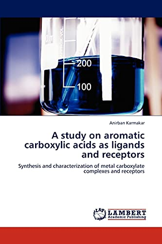 9783848443024: A study on aromatic carboxylic acids as ligands and receptors: Synthesis and characterization of metal carboxylate complexes and receptors