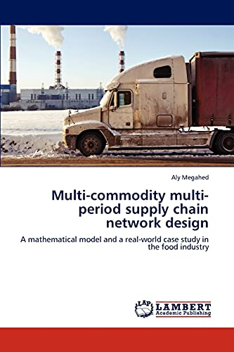 Multi-commodity multi-period supply chain network design: A mathematical model and a real-world ...