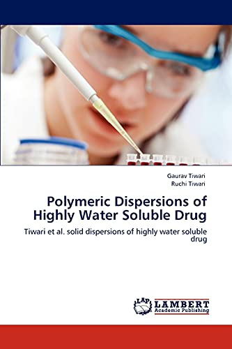 9783848444113: Polymeric Dispersions of Highly Water Soluble Drug: Tiwari et al. solid dispersions of highly water soluble drug