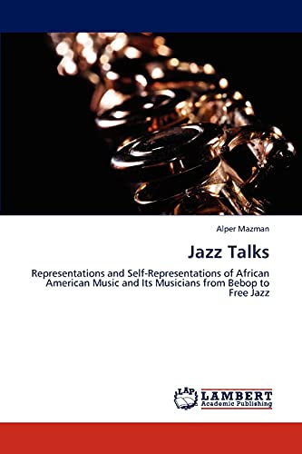 9783848444274: Jazz Talks: Representations and Self-Representations of African American Music and Its Musicians from Bebop to Free Jazz