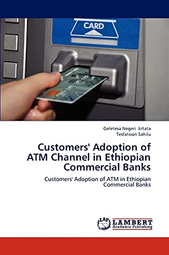Customers Adoption of ATM Channel in Ethiopian Commercial Banks: Geletesa Negeri Jirtata
