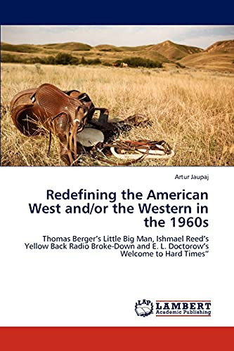 """9783848445226: Redefining the American West and/or the Western in the 1960s: Thomas Berger's Little Big Man, Ishmael Reed's Yellow Back Radio Broke-Down and E. L. Doctorow's Welcome to Hard Times"""""""