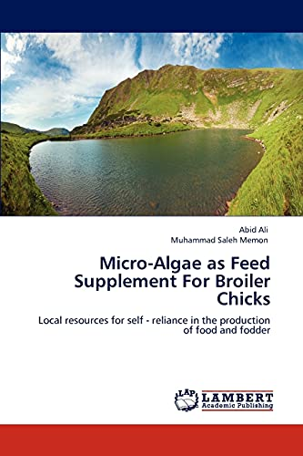 9783848446674: Micro-Algae as Feed Supplement For Broiler Chicks: Local resources for self - reliance in the production of food and fodder