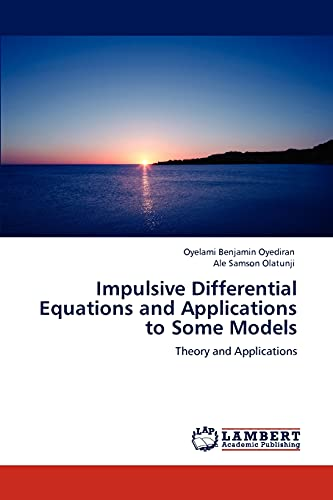 9783848447404: Impulsive Differential Equations and Applications to Some Models: Theory and Applications