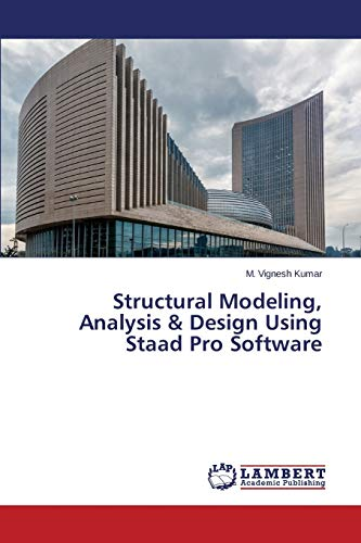 9783848447671: Structural Modeling, Analysis & Design Using Staad Pro Software