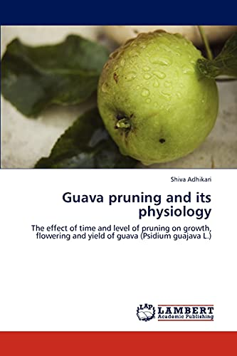 9783848448067: Guava pruning and its physiology: The effect of time and level of pruning on growth, flowering and yield of guava (Psidium guajava L.)