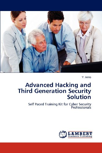 9783848449170: Advanced Hacking and Third Generation Security Solution: Self Paced Training Kit for Cyber Security Professionals
