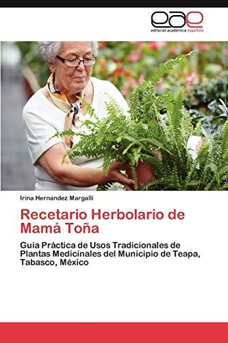 9783848450152: Recetario Herbolario de Mamá Toña: Guía Práctica de Usos Tradicionales de Plantas Medicinales del Municipio de Teapa, Tabasco, México (Spanish Edition)