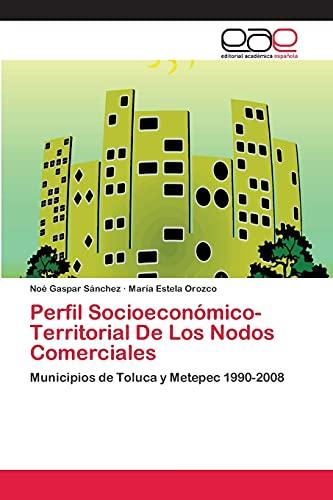 Perfil Socioeconà mico-Territorial De Los Nodos Comerciales: Noà Gaspar Sánchez,