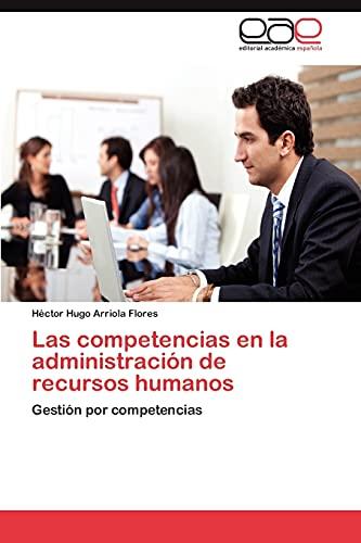 9783848450787: Las competencias en la administración de recursos humanos: Gestión por competencias (Spanish Edition)
