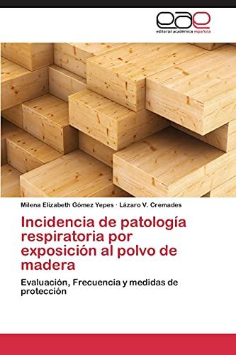 9783848450947: Incidencia de patología respiratoria por exposición al polvo de madera: Evaluación, Frecuencia y medidas de protección (Spanish Edition)