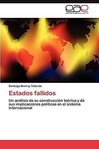 9783848451203: Estados fallidos: Un análisis de su construcción teórica y de sus implicaciones políticas en el sistema internacional (Spanish Edition)