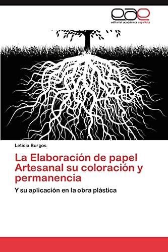 9783848451319: La Elaboración de papel Artesanal su coloración y permanencia: Y su aplicación en la obra plástica (Spanish Edition)
