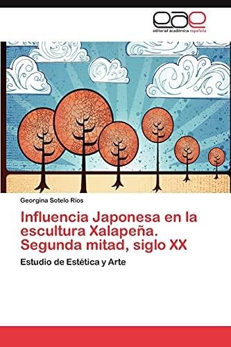 9783848451487: Influencia Japonesa en la escultura Xalapeña. Segunda mitad, siglo XX: Estudio de Estética y Arte
