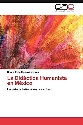 9783848451517: La Didáctica Humanista en México: La vida cotidiana en las aulas (Spanish Edition)