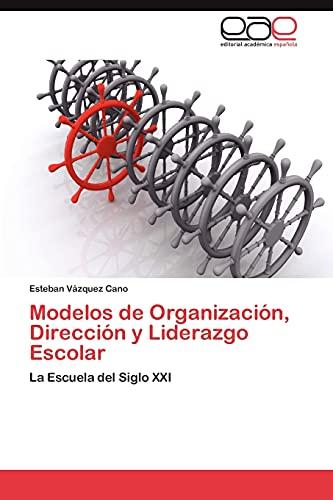 Modelos de Organizacion, Direccion y Liderazgo Escolar: Vazquez Cano Esteban