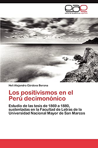9783848451777: Los positivismos en el Perú decimonónico: Estudio de las tesis de 1869 a 1880, sustentadas en la Facultad de Letras de la Universidad Nacional Mayor de San Marcos (Spanish Edition)