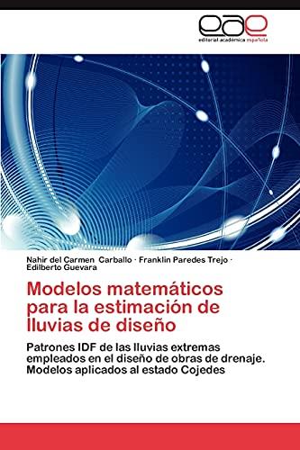 9783848452187: Modelos matemáticos para la estimación de lluvias de diseño: Patrones IDF de las lluvias extremas empleados en el diseño de obras de drenaje. Modelos aplicados al estado Cojedes (Spanish Edition)