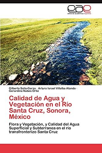 Calidad de Agua y Vegetacion En El Rio Santa Cruz, Sonora, Mexico: Arturo Israel Villalba Atondo