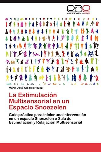 9783848452972: La Estimulación Multisensorial en un Espacio Snoezelen: Guía práctica para iniciar una intervención en un espacio Snoezelen o Sala de Estimulación y Relajación Multisensorial (Spanish Edition)