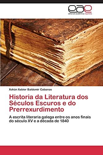 9783848452996: Historia da Literatura dos Séculos Escuros e do Prerrexurdimento: A escrita literaria galega entre os anos finais do século XV e a década de 1840 (Spanish Edition)