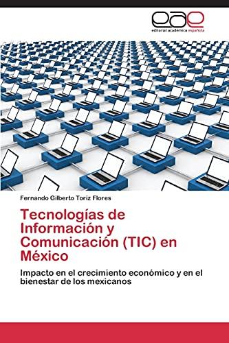 9783848453108: Tecnolog�as de Informaci�n y Comunicaci�n (TIC) en M�xico: Impacto en el crecimiento econ�mico y en el bienestar de los mexicanos